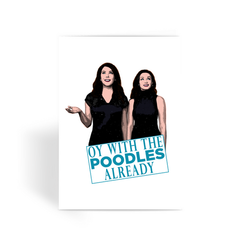 Gilmore Girls - Oy with the Poodles Greeting Card