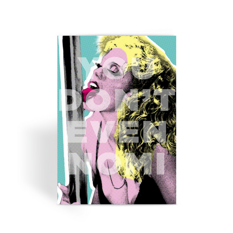 """You Don't Nomi"" Showgirls Greeting Card"