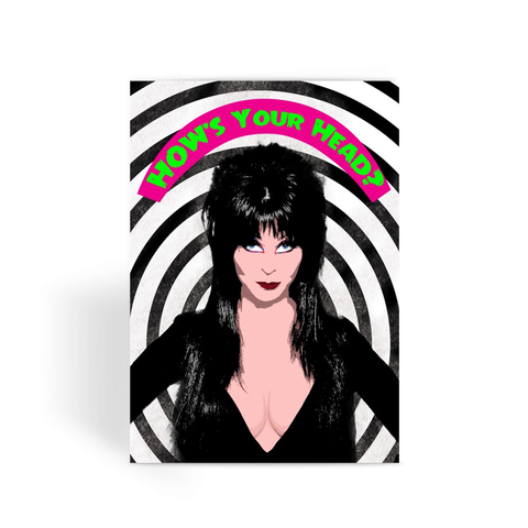 Elvira How's Your Head Greeting Card