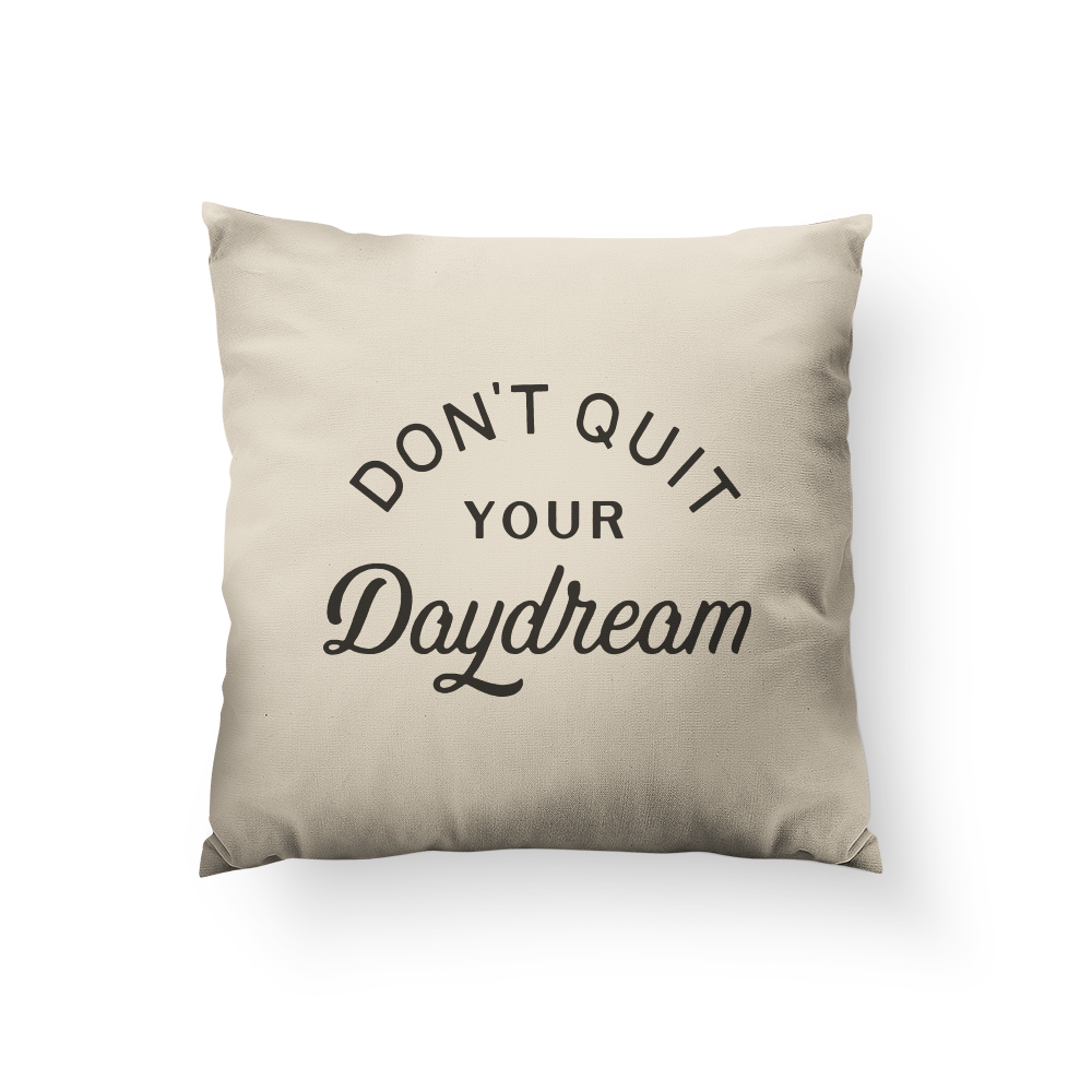 Don't Quit Your Daydream Pillow