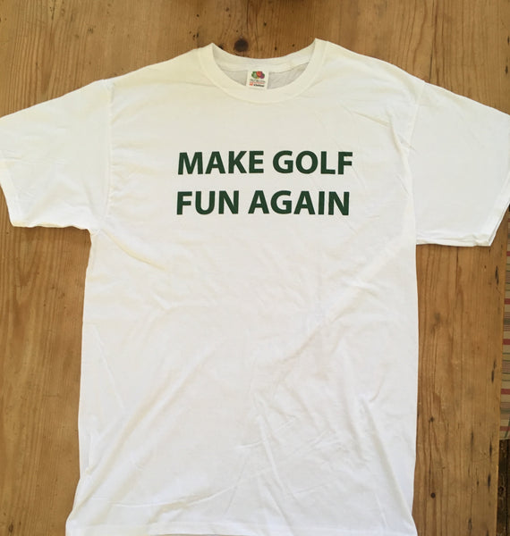 T-shirt - MAKE GOLF FUN AGAIN (White)