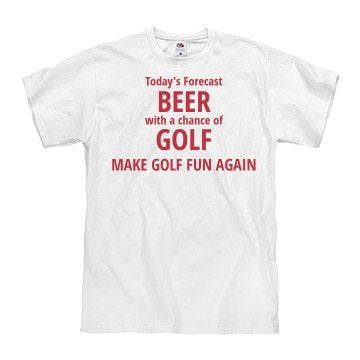 T-shirt - Today's Forecast BEER with chance of GOLF