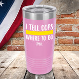 I Tell Cops Where To Go Color Printed Tumbler