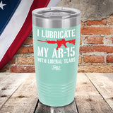 I Lubricate My AR15 with Liberal Tears Color Printed Tumbler