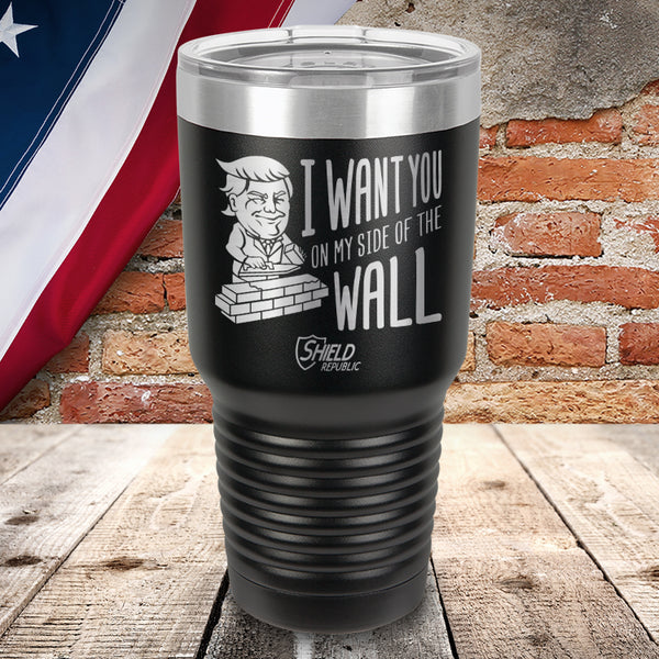 I Want You On My Side of the Wall Laser Etched Tumbler