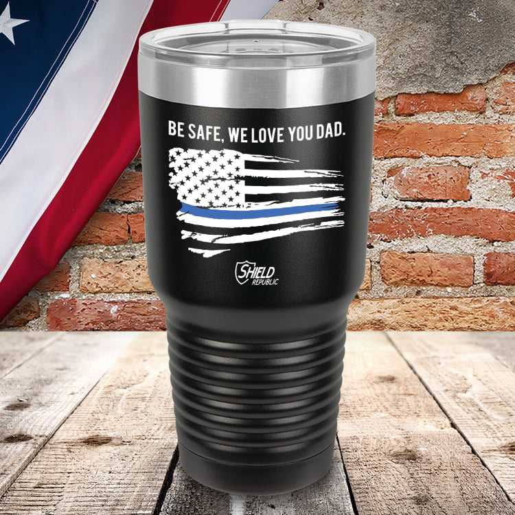 Be Safe Dad We Love You Blue Line Color Printed Tumbler