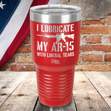 I Lubricate My AR15 with Liberal Tears Laser Etched Tumbler