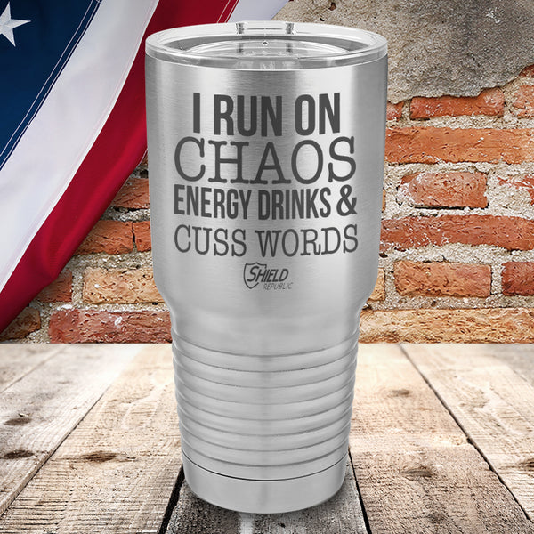 I Run On Chaos Energy Drinks And Cusswords Laser Etched Tumbler