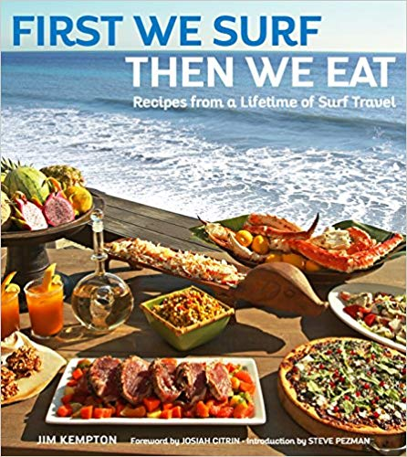 1st We Surf, Then We Eat: Recipes from a Lifetime of Surf Travel, Book, Ingram - LIESAS