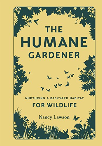 Humane Gardener: Nurturing a Backyard Habitat for Wildlife