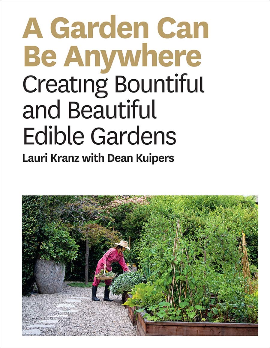 A Garden Can Be Anywhere: A Guide to Growing Bountiful, Beautiful, Edible Gardens
