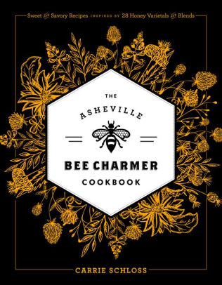 Asheville Bee Charmer Cookbook and Savory Recipes Inspired by 28 Varietals and Blends, Book, Ingram - LIESAS