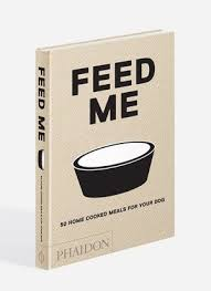 Feed Me: 50 Home Cooked Meals for Your Dog, Book, hachette - LIESAS