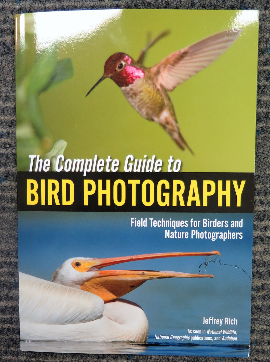 The Complete Guide to Bird Photography by Jeffery Rich