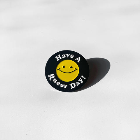 Have A Queer Day - Enamel Pin
