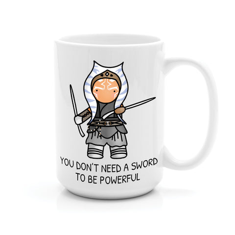 AHSOKA DON'T NEED A SWORD MUG