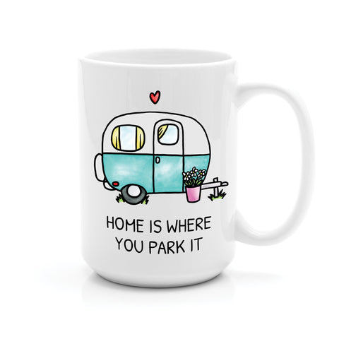 HOME IS WHERE YOU PARK IT CAMPER MUG