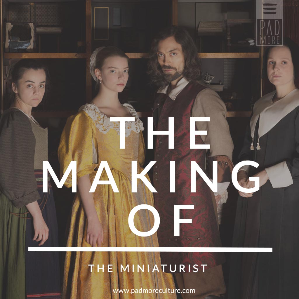 The Making Of The Miniaturist Padmore
