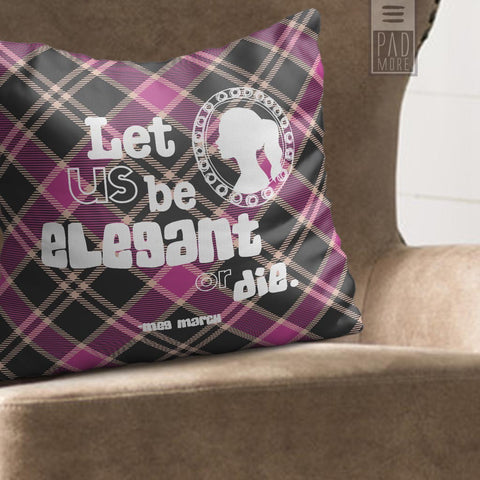 Little Women Elegant or Die Pillow