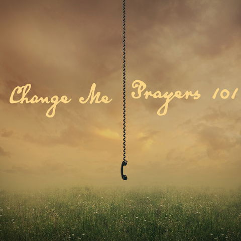 Change Me Prayers 101