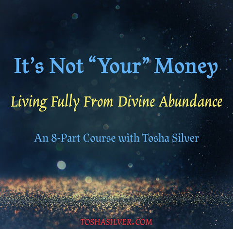 "It's Not ""Your"" Money: Fully Living From Divine Abundance"