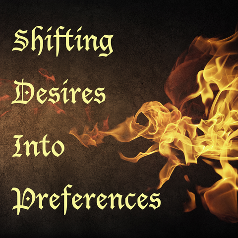 Shifting Desires Into Preferences