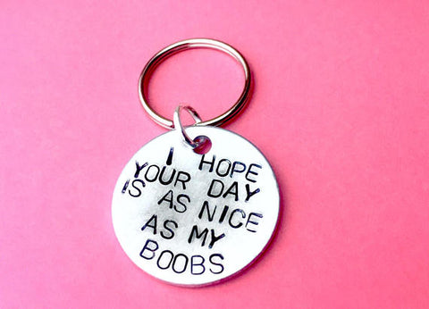 i hope your day is as nice as my boobs - keychain