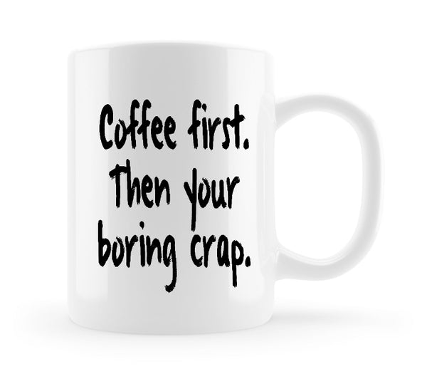 Funny Coffee Mug - Coffee first and then your boring crap  This mug can also be personalised. Simply leave note for seller before purchasing.