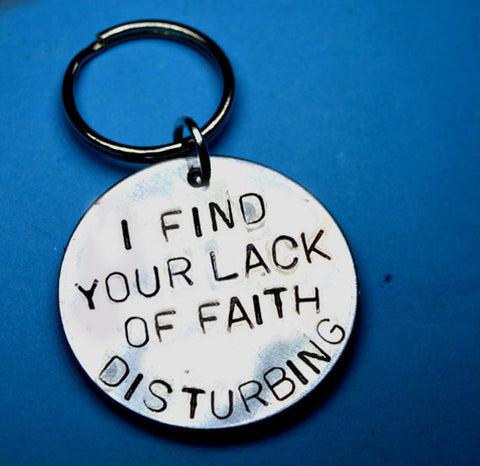 Keychain - Quote Keyring - I Find Your Lack Of Faith Disturbing