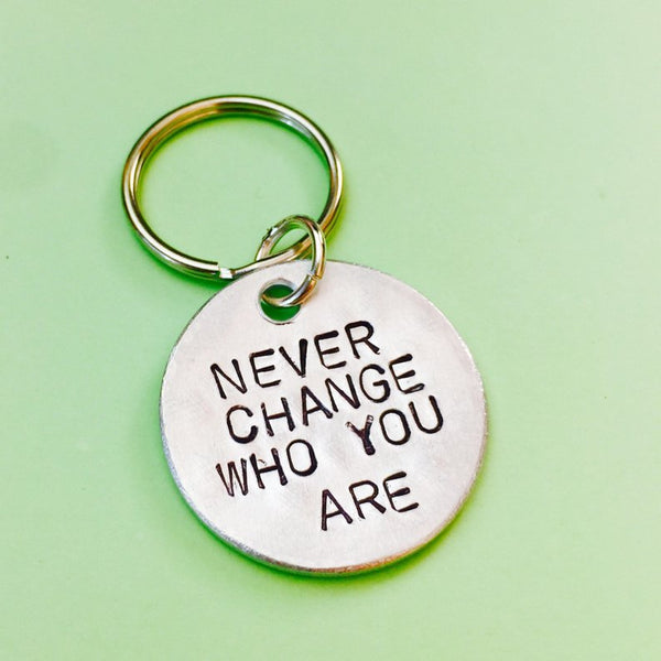 Never Change Who You Are Keychain- For Bestfriend Gift