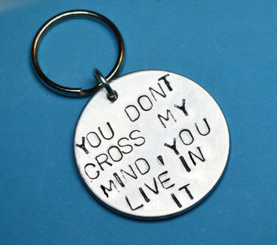 You don't cross my mind you live in it - Love quote hand stamped on keyring
