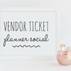Planner Social: VENDOR TICKET