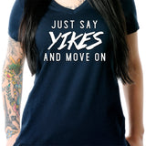 Just Say Yikes and Move On V-Neck Tee Shirt