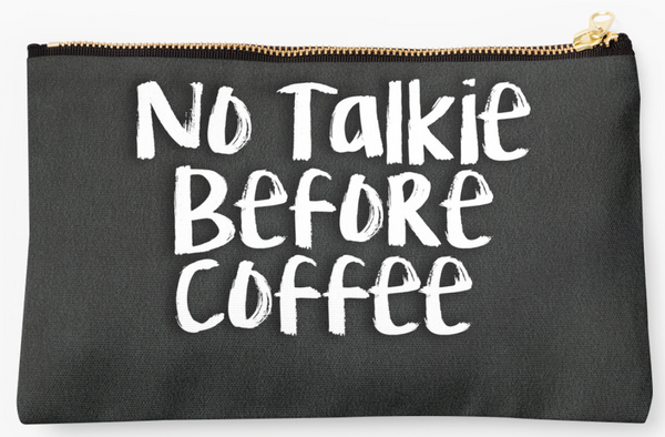 No Talkie Before Coffee Pouch