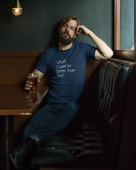 What? Could Be Better Than This? Men's Tee