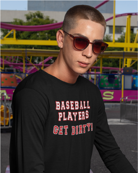 Baseball Players Get Dirty! Men's Long Sleeve Tee