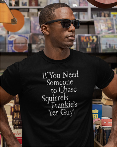 If You Need Someone To Chase Squirrels ... Frankie's Your Guy Men's Tee
