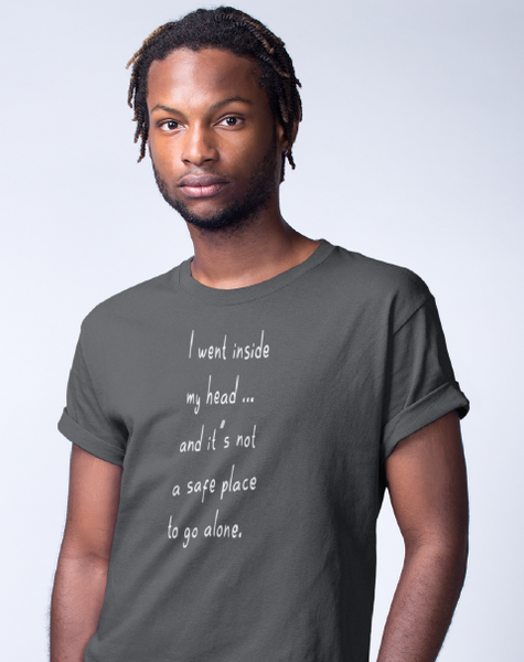 I Went Inside My Head and It's Not A Safe Place To Go Alone Men's Tee