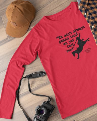 """Ya Ain't Always Gonna Land On Yer Feet Son!"" Long Sleeve Ultra Cotton T-Shirt"