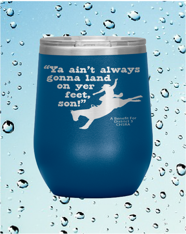 """Ya Ain't Always Gonna Land On Yer Feet Son 12 oz. Tumbler Buy 4 Save $10 Bucks"