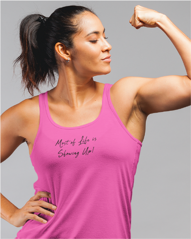 Most of Life is Showing Up! Ladies' Racer Back Tank Top