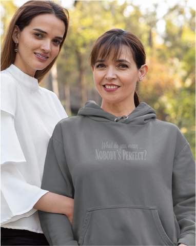 What Do You Mean ... Nobody's Perfect? Ladies' Hoodie