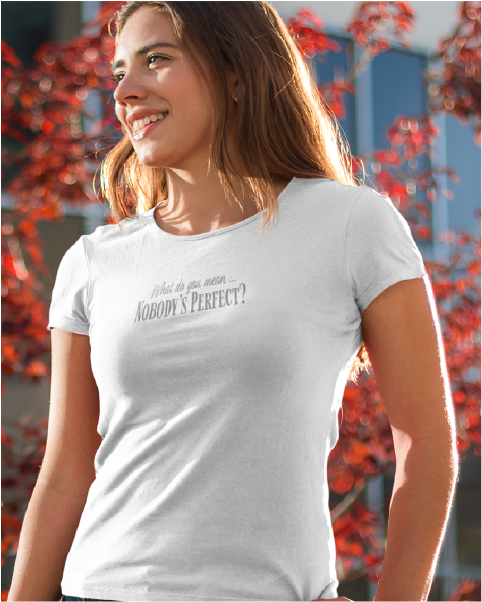 What do you mean ... Nobody's Perfect? Ladies Tee