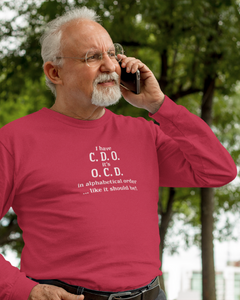I have C.D.O. It's O.C.D. In Alphabetical Order Men's Long Sleeve Tee