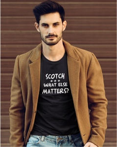 SCOTCH *** What Else Matters? Men's Tee