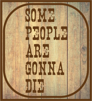 SOME PEOPLE ARE GONNA DIE Men's Tee