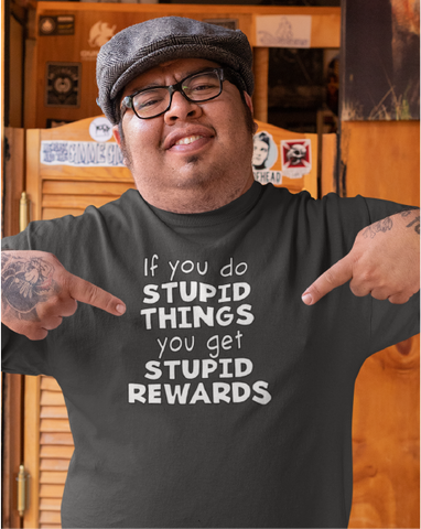 If You Do Stupid Things You Get Stupid Rewards Men's Tee