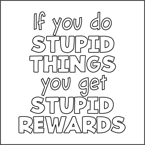 If You Do Stupid Things You Get Stupid Rewards Ladies' Tee