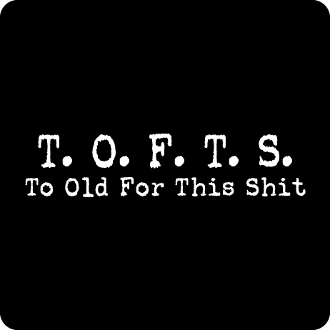 T. O. F. T. S. Too Old For This Shit Ladies' Tee