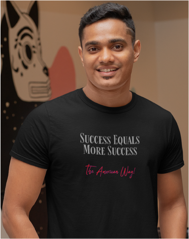 Success Equals More Success The American Way Men's Tee